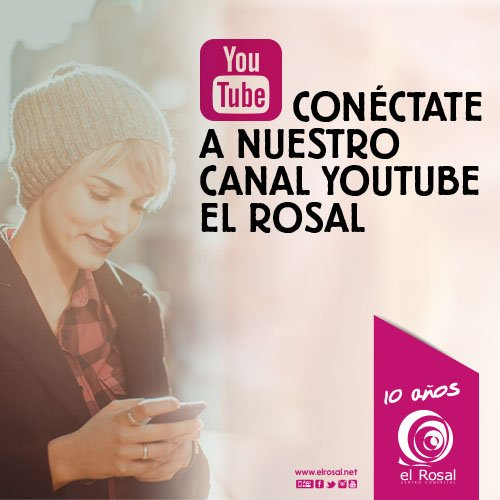 Conéctate a nuestro canal YouTube El Rosal